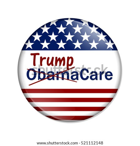 Repealing and replacing the Affordable Care Act healthcare insurance, American election button with words Trump and ObamaCare crossed out  isolated over white 3D Illustration