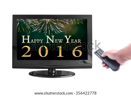 Represents Happy New Year 2016. Human hand holding remote and monitor display Happy New Year 2016 isolated on white. - stock photo