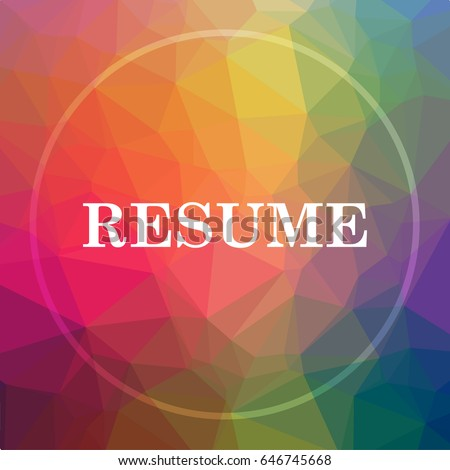 Resume Icon. Resume Website Button On Low Poly Background.  Resume Background Image