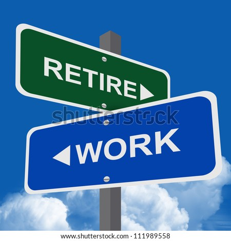 Retire and Work Traffic Sign On Blue Sky Background - stock photo