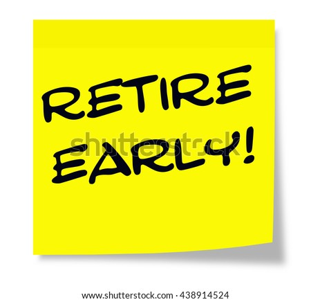 Retire, Early written on a yellow sticky note making a great concept.