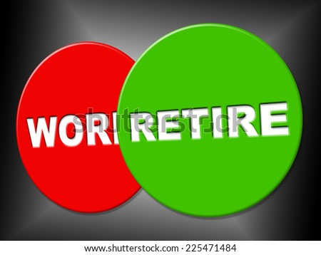 Retire Sign Indicating Finish Working And Advertisement - stock photo