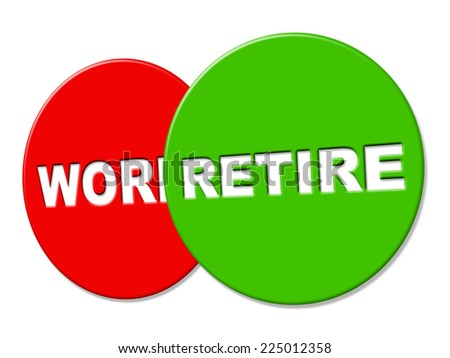 Retire Sign Indicating Finish Working And Display - stock photo