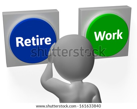 Retire Work Buttons Showing Job Or Retired - stock photo