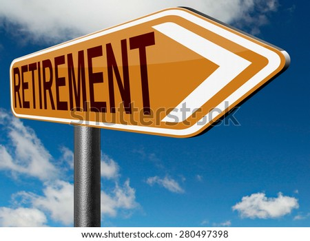 retirement ahead retire and pension fund or plan golden years - stock photo