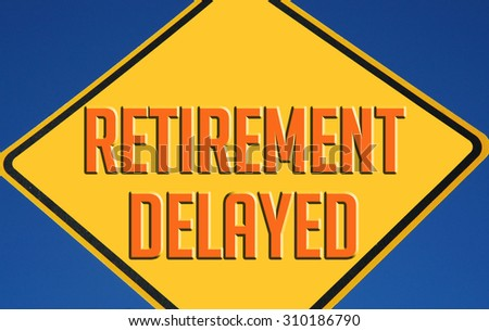 Retirement Delayed Concept, Caution Sign  - stock photo