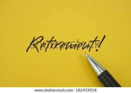 Retirement! note with pen on yellow background - stock photo