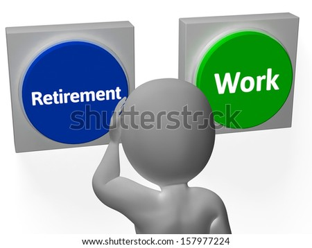 Retirement Work Buttons Showing Pensioner Or Employment - stock photo