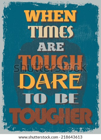 Retro Vintage Motivational Quote Poster. When Times Are Tough Dare To Be Tougher.