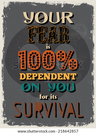 Retro Vintage Motivational Quote Poster. Your Fear is 100% Dependent on You for its Survival.