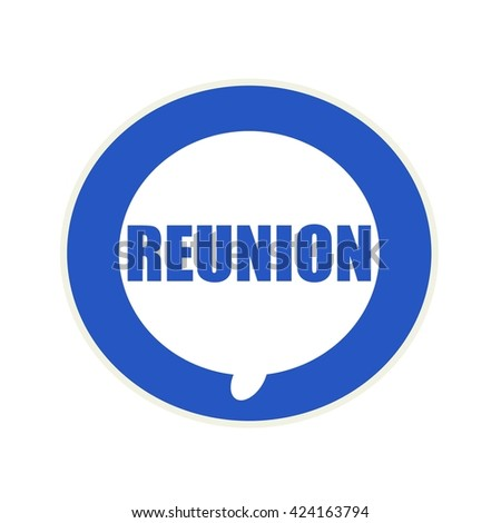 Reunion blue wording on Circular white speech bubble