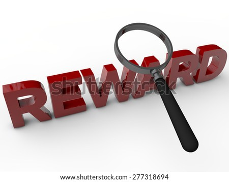 Reward - 3D Text with magnifier over white Background - stock photo