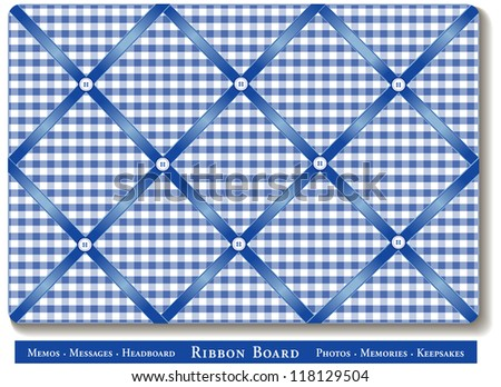 Ribbon Bulletin Board. Display favorite photos, keepsakes under satin ribbons on blue and white gingham French style memory board. Headboards, decorating, scrapbooks, do it yourself projects. - stock photo