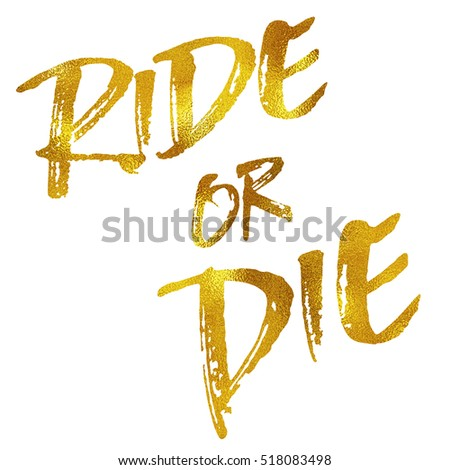 Ride or Die Gold Faux Foil Metallic Motivational Quote Isolated