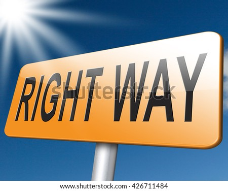 Right and correct way or decision, road sign billboard.
