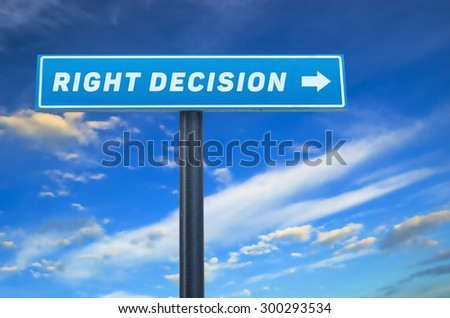 Right decision slogan on the street sign against cloudy blue sky.