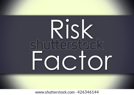 Risk Factor - business concept with text - horizontal image