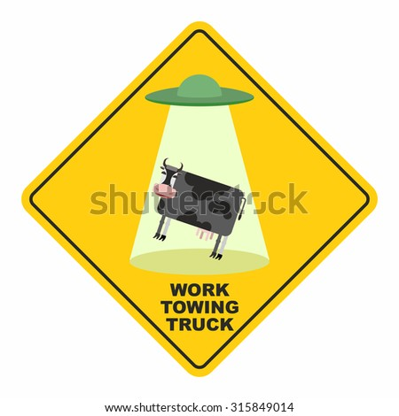 Road sign: works breakdown truck. UFO picks up a cow. Hilarious comic character.Yellow tow road sign.   - stock photo