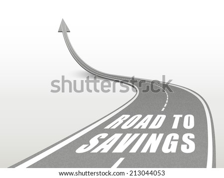 road to savings words on highway road going up as an arrow