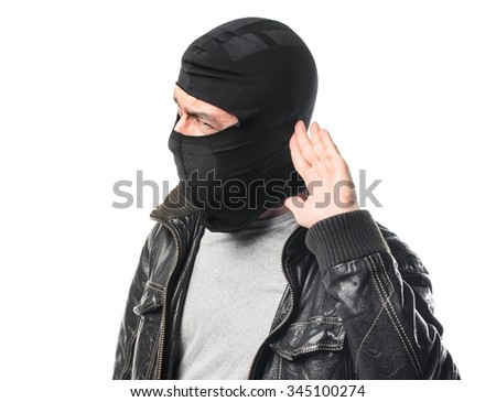 Robber listening something