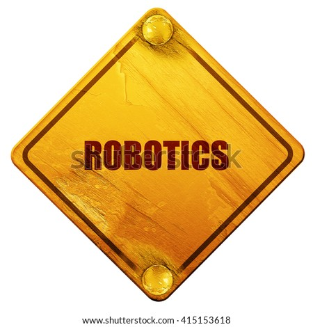 robotics, 3D rendering, isolated grunge yellow road sign - stock photo