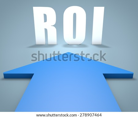 ROI - Return on Investment - 3d render concept of blue arrow pointing to text. - stock photo