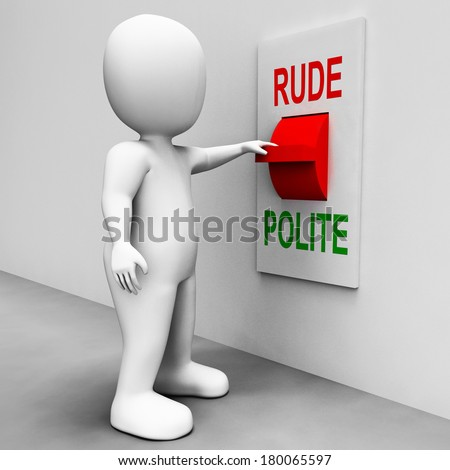 Rude Polite Switch Meaning Good Bad Manners