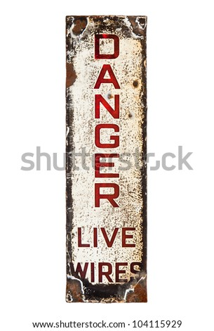 Rusty metal enamel sign with Danger, Live Wires text