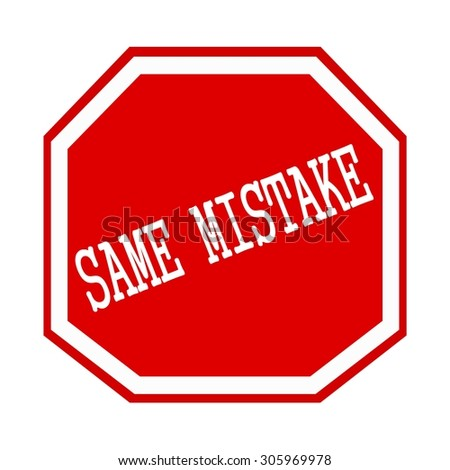SAME MISTAKE white stamp text on red octagon - stock photo