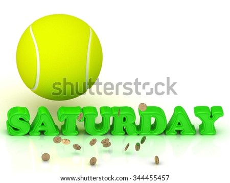 SATURDAY- bright green letters, tennis ball, gold money on white background