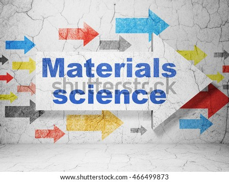 Science concept:  arrow with Materials Science on grunge textured concrete wall background, 3D rendering