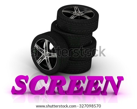 SCREEN- bright letters and rims mashine black wheels on a white background - stock photo
