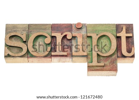 script word  - isolated text in vintage letterpress wood type blocks stained by color inks
