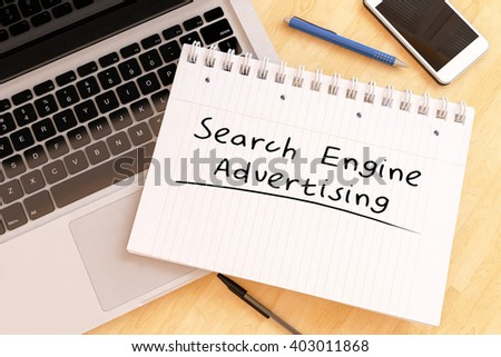 Search Engine Advertising - handwritten text in a notebook on a desk - 3d render illustration. - stock photo