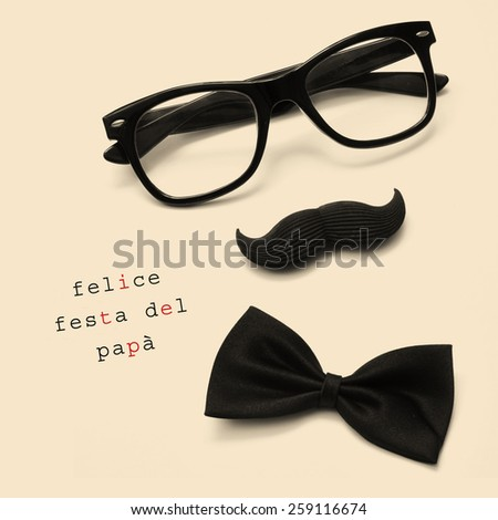sentence felice festa del papa, happy fathers day written in italian, and black eyeglasses, mustache and bow tie forming a man face in a beige background - stock photo