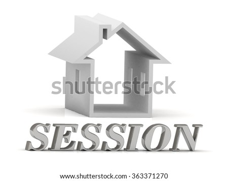 SESSION- inscription of silver letters and white house on white background - stock photo