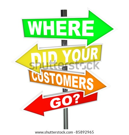 Several colorful arrow street signs with the words Where Did Your Customers Go a question to ask if you are running a business and marketing to consumers and wondering where your lost customers went - stock photo