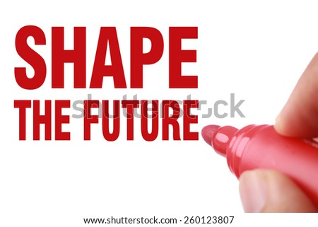 Shape the future text is written by red marker on white paper.