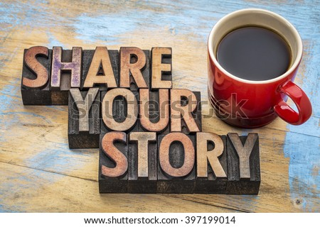 share your story  word abstract - inspirational text in vintage letterpress wood type with a cup of coffee - storytelling concept - stock photo