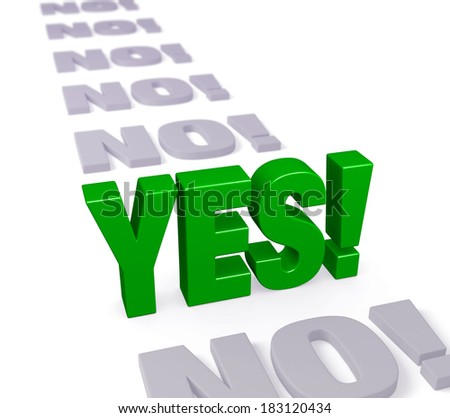 "Sharp focus on bold, green ""YES!"" standing up and dominating a row of plain gray ""NO""s blurring and fading into the distance. Isolated on white."