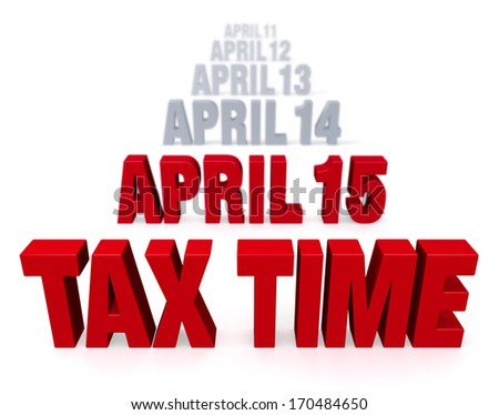 """Sharp focus on bold, red """"TAX TIME"""" in front of a row of plain gray  """"APRIL 14"""", """"APRIL 13"""", etc. which fade into the distance. Isolated on white. - stock photo"""