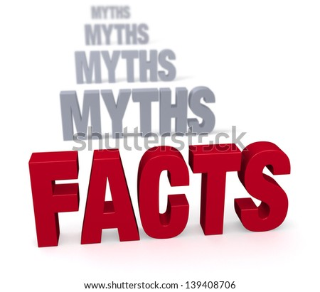 "Sharp focus on large, shiny red ""FACTS"" in front of a row of plain, gray ""MYTHS"" blurring and receding into the distance.  Isolated on white."