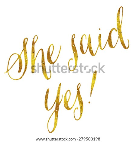She Said Yes Gold Faux Foil Metallic Glitter Wedding or Engagement Quote Isolated on White Background - stock photo