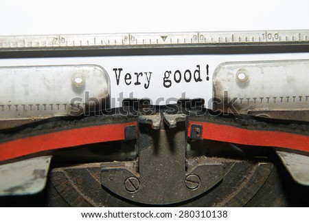 "Sheet of paper with the inscription "" Very good""  in the typewriter - stock photo"
