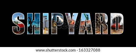 Shipyard, letters collage shipyard industry as background. - stock photo