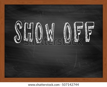 SHOW OFF hand writing chalk text on black chalkboard
