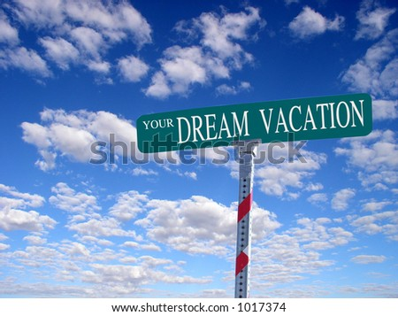 "sign that reads ""Your Dream Vacation"""