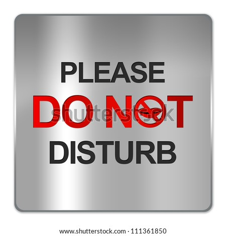 Silver Metallic Style Plate For Please Do Not Disturb Signs Isolated on a White Background. - stock photo
