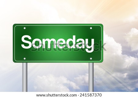 Someday Green Road Sign, business concept  - stock photo