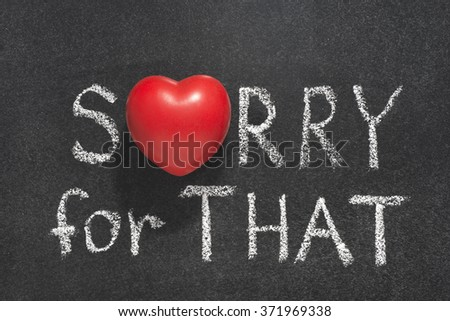 sorry for that phrase handwritten on blackboard with heart symbol instead of O